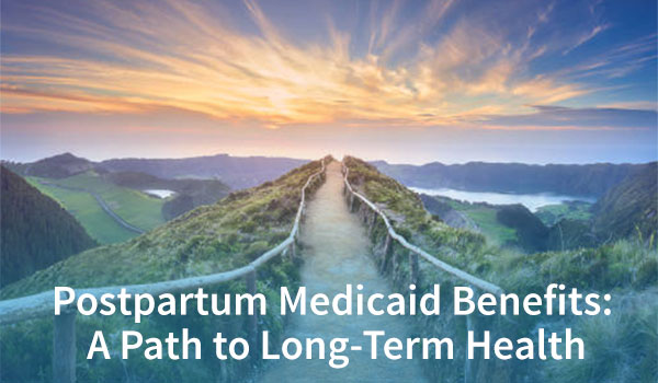Postpartum Medicaid Benefits: A Path to Long-Term Health
